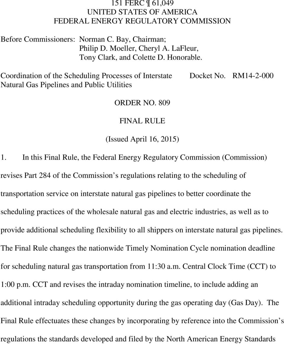 In this Final Rule, the Federal Energy Regulatory Commission (Commission) revises Part 284 of the Commission s regulations relating to the scheduling of transportation service on interstate natural