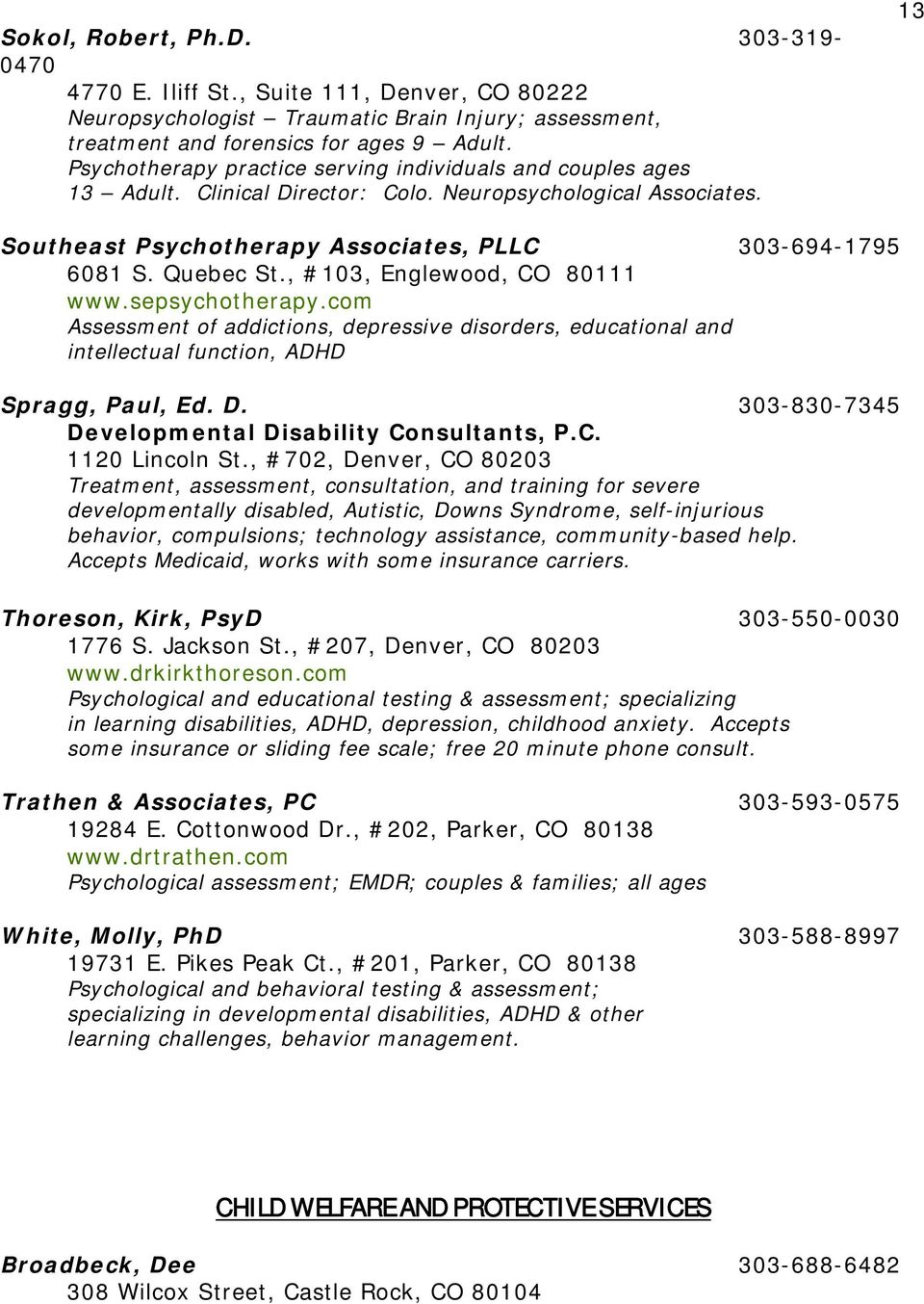 Quebec St., #103, Englewood, CO 80111 www.sepsychotherapy.com Assessment of addictions, depressive disorders, educational and intellectual function, ADHD Spragg, Paul, Ed. D.