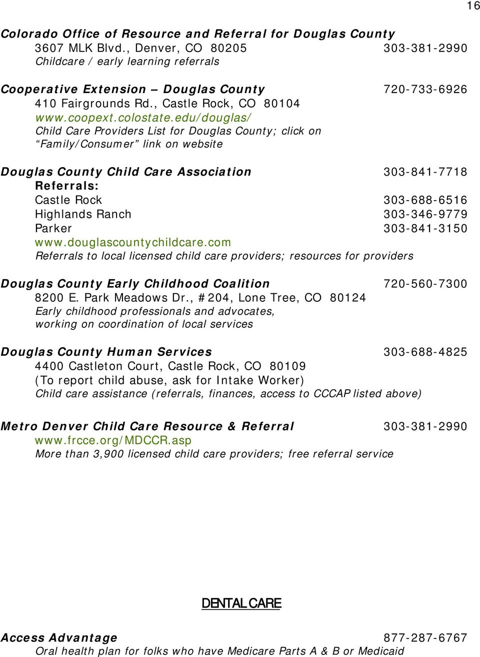 edu/douglas/ Child Care Providers List for Douglas County; click on Family/Consumer link on website Douglas County Child Care Association 303-841-7718 Referrals: Castle Rock 303-688-6516 Highlands