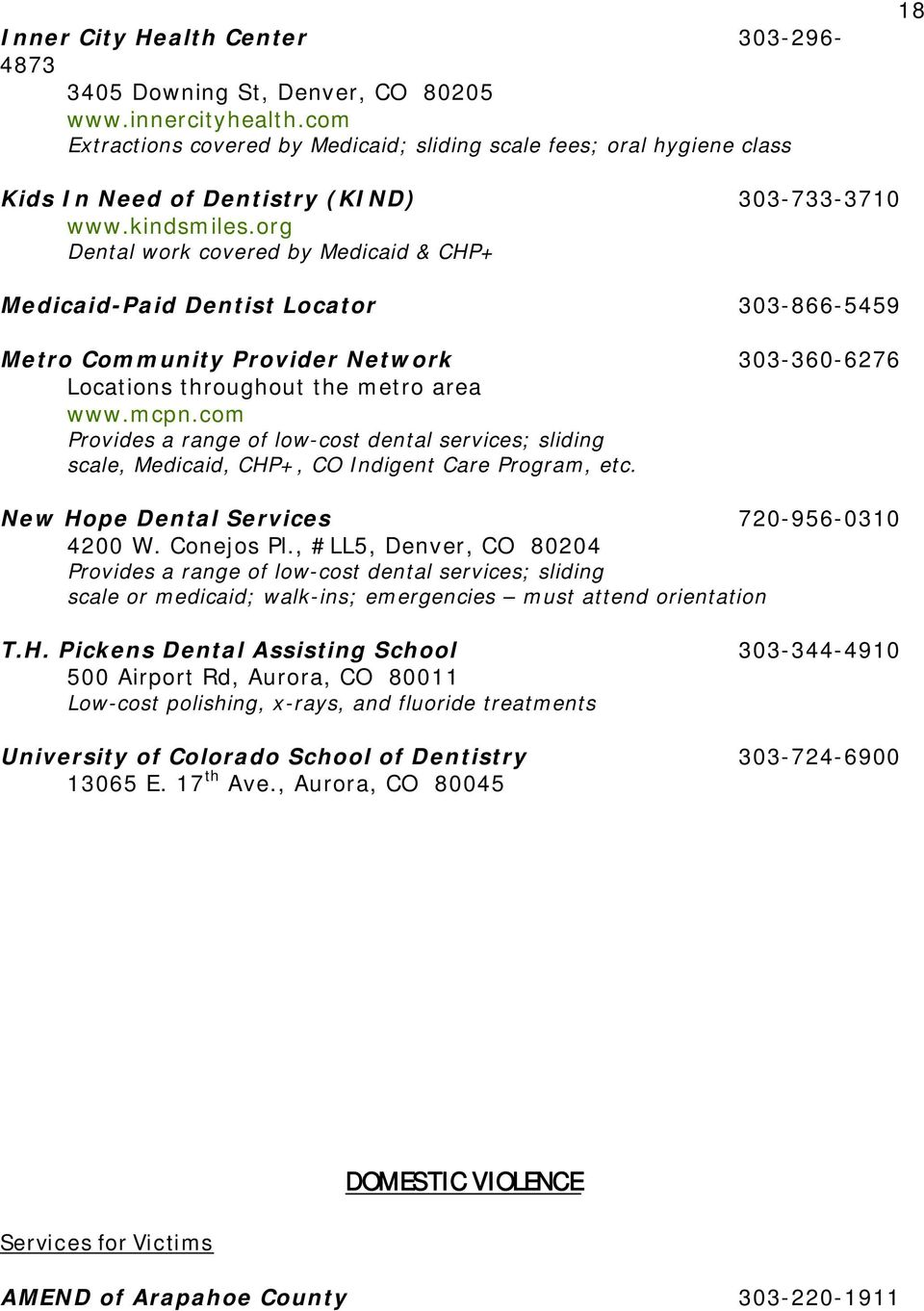 org Dental work covered by Medicaid & CHP+ Medicaid-Paid Dentist Locator 303-866-5459 Metro Community Provider Network 303-360-6276 Locations throughout the metro area www.mcpn.