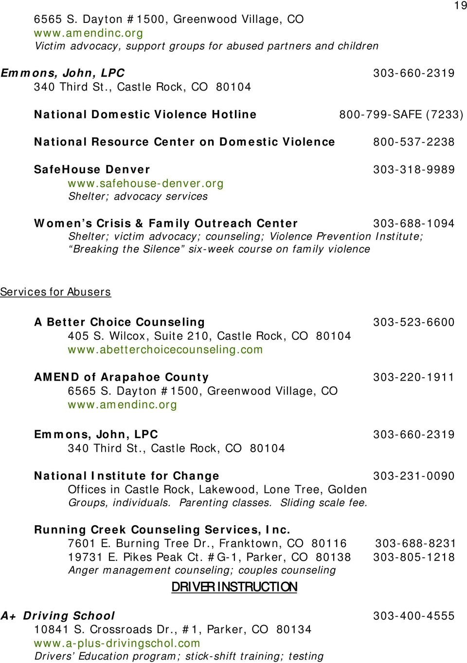 org Shelter; advocacy services Women s Crisis & Family Outreach Center 303-688-1094 Shelter; victim advocacy; counseling; Violence Prevention Institute; Breaking the Silence six-week course on family