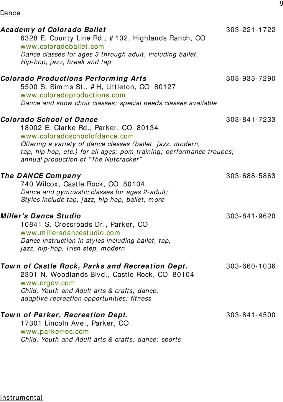 coloradoproductions.com Dance and show choir classes; special needs classes available Colorado School of Dance 303-841-7233 18002 E. Clarke Rd., Parker, CO 80134 www.coloradoschoolofdance.