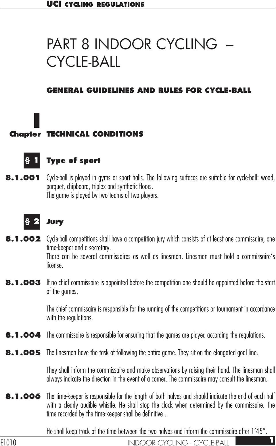 002 Cycle-ball competitions shall have a competition jury which consists of at least one commissaire, one time-keeper and a secretary. There can be several commissaires as well as linesmen.