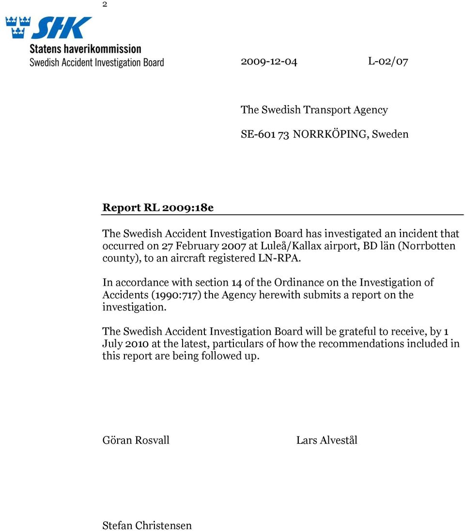 In accordance with section 14 of the Ordinance on the Investigation of Accidents (1990:717) the Agency herewith submits a report on the investigation.