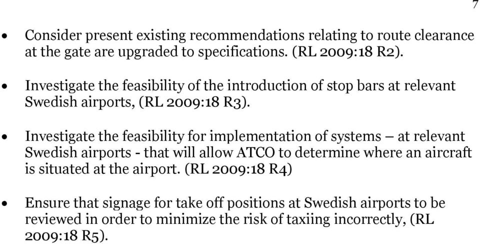 Investigate the feasibility for implementation of systems at relevant Swedish airports - that will allow ATCO to determine where an aircraft is