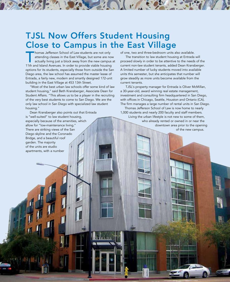 In order to provide viable housing options for its students, especially those from outside the San Diego area, the law school has assumed the master lease of Entrada, a fairly new, modern and smartly