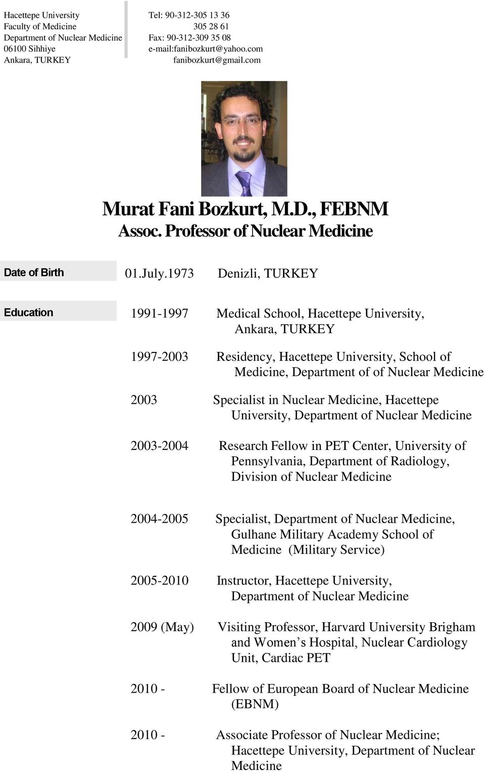 1973 Denizli, TURKEY Education 1991-1997 Medical School, Hacettepe University, Ankara, TURKEY 1997-2003 Residency, Hacettepe University, School of Medicine, Department of of Nuclear Medicine 2003