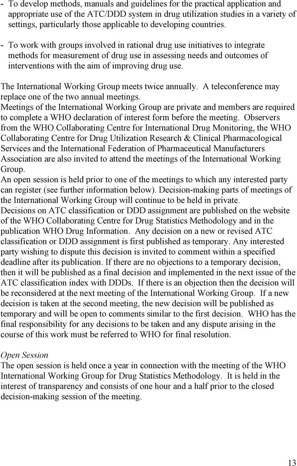 - To work with groups involved in rational drug use initiatives to integrate methods for measurement of drug use in assessing needs and outcomes of interventions with the aim of improving drug use.