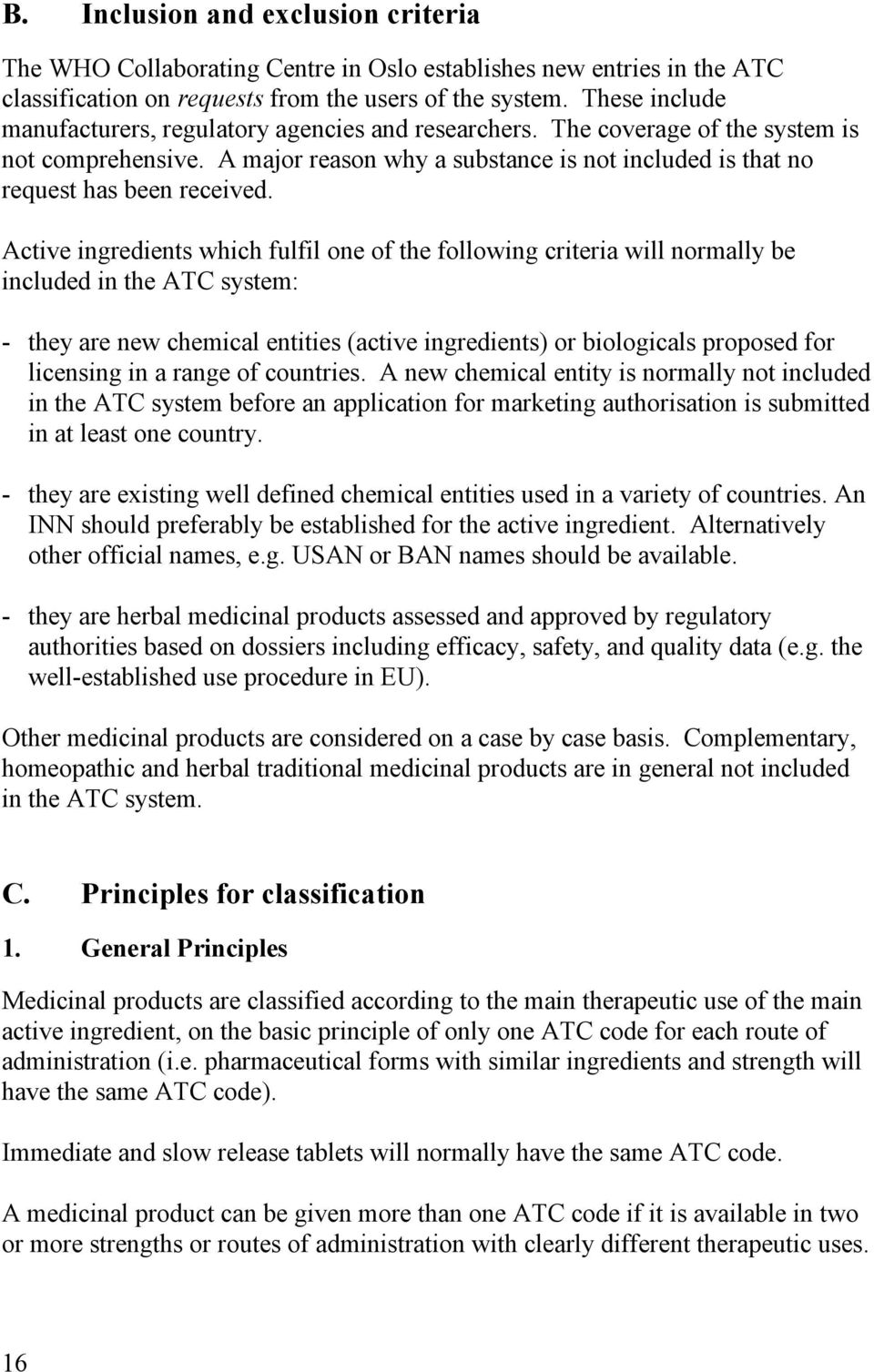 Active ingredients which fulfil one of the following criteria will normally be included in the ATC system: - they are new chemical entities (active ingredients) or biologicals proposed for licensing