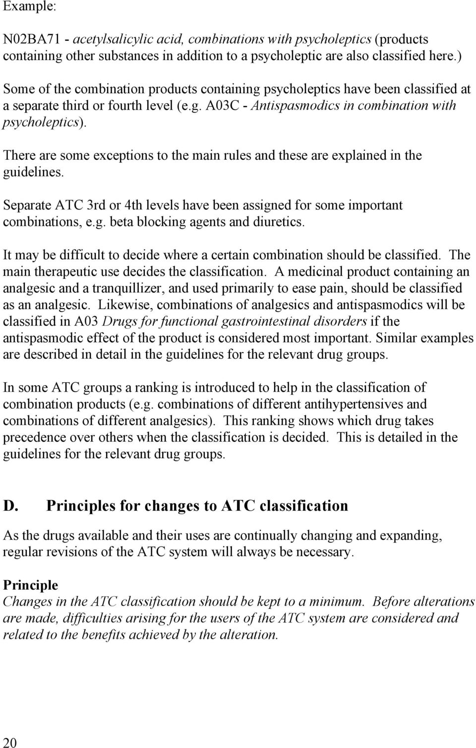 There are some exceptions to the main rules and these are explained in the guidelines. Separate ATC 3rd or 4th levels have been assigned for some important combinations, e.g. beta blocking agents and diuretics.