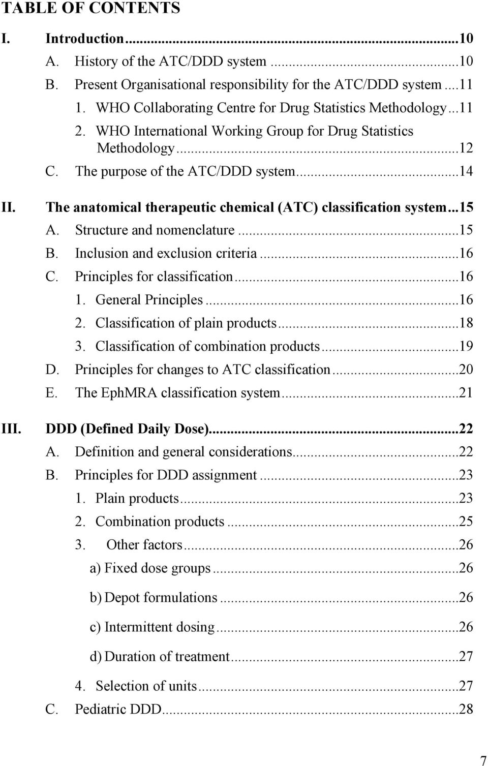 The anatomical therapeutic chemical (ATC) classification system... 15 A. Structure and nomenclature... 15 B. Inclusion and exclusion criteria... 16 C. Principles for classification... 16 1.
