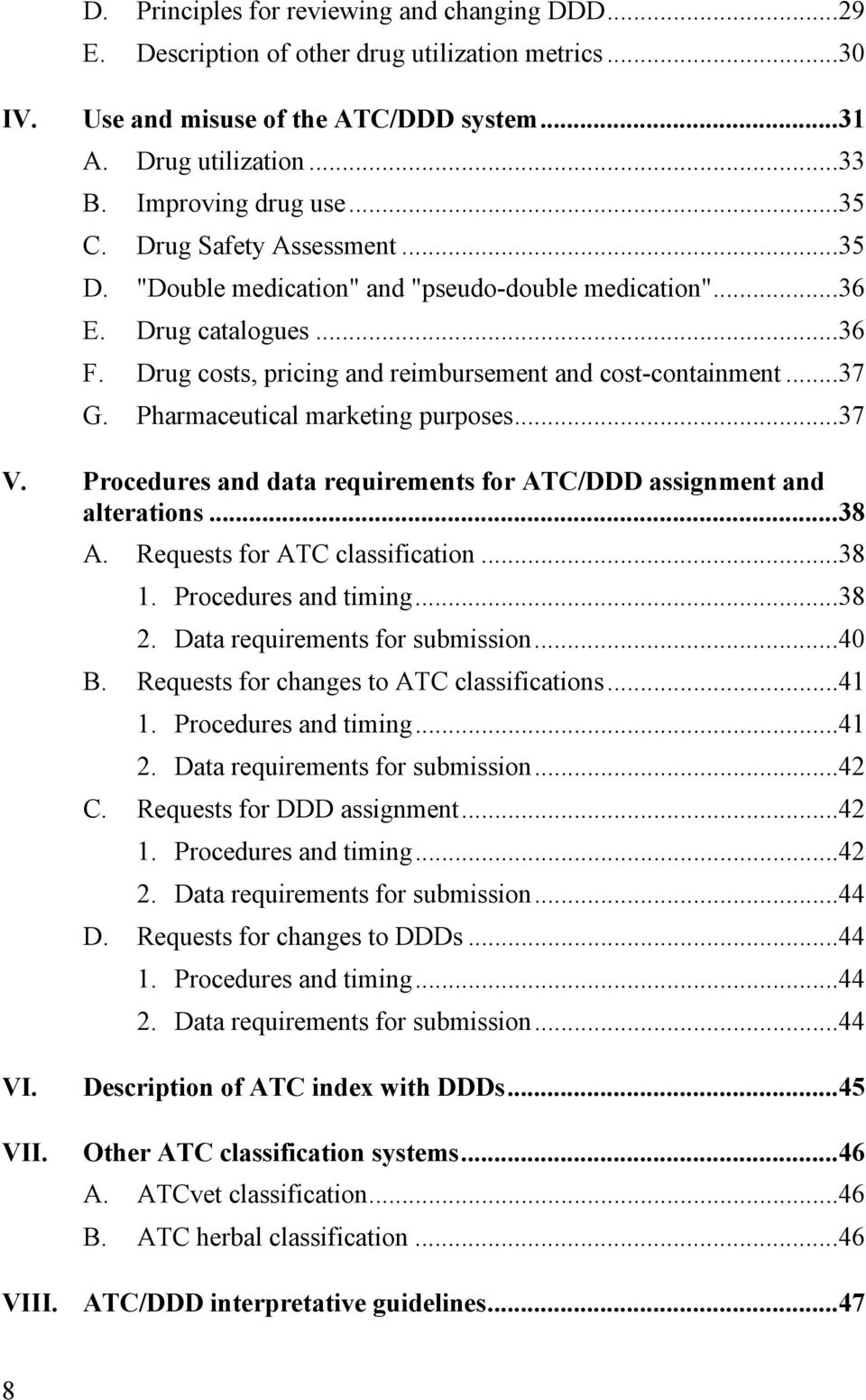 Drug costs, pricing and reimbursement and cost-containment... 37 G. Pharmaceutical marketing purposes... 37 V. Procedures and data requirements for ATC/DDD assignment and alterations... 38 A.