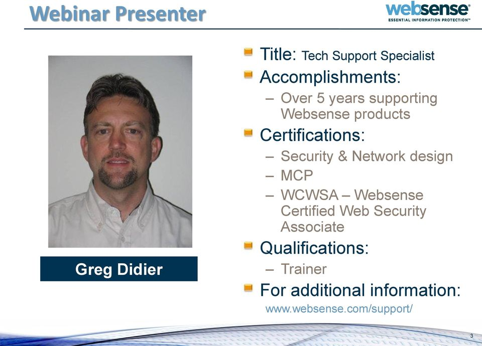 Certifications: Security & Network design MCP WCWSA Websense Certified