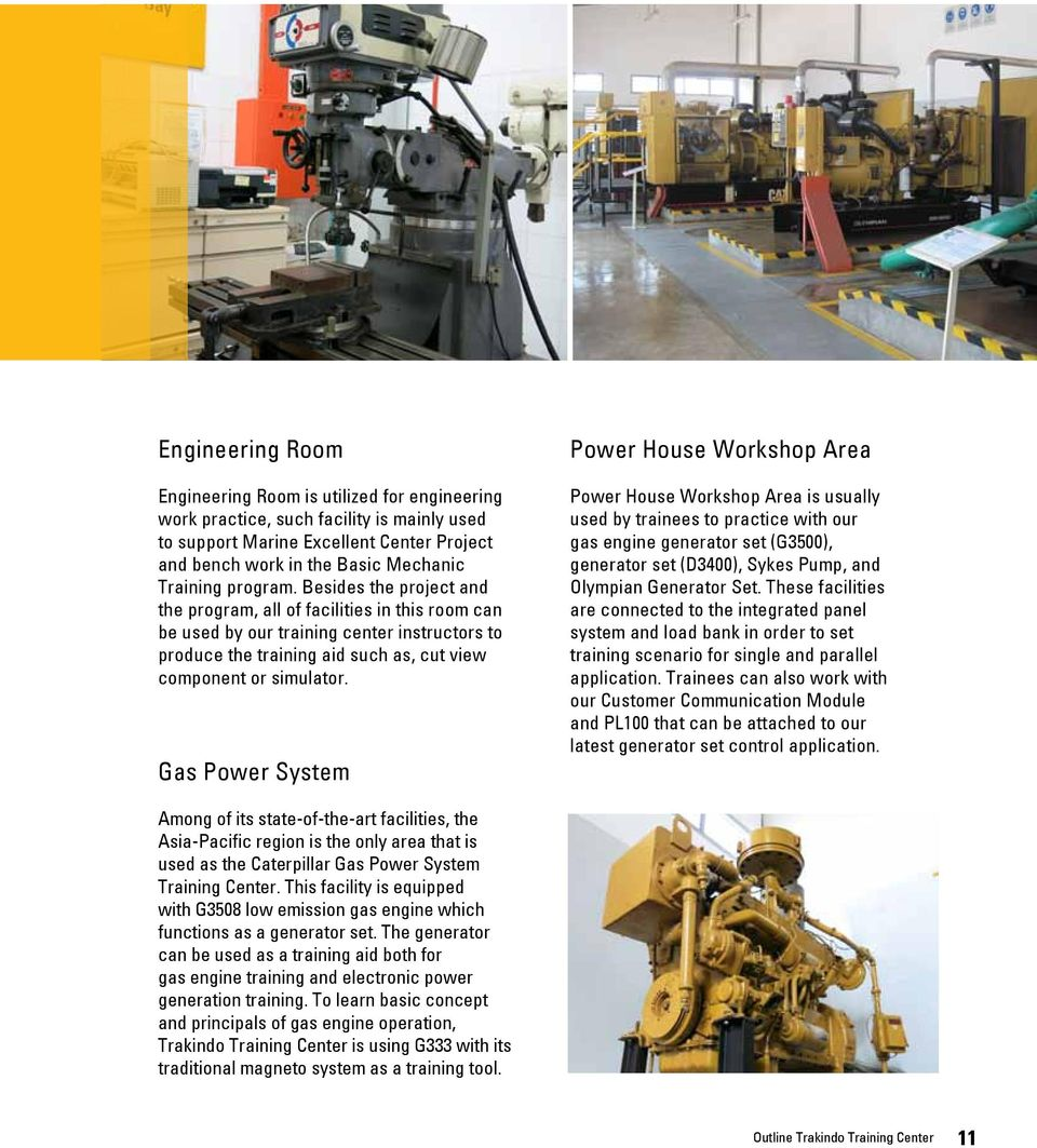 Gas Power System Power House Workshop Area Power House Workshop Area is usually used by trainees to practice with our gas engine generator set (G3500), generator set (D3400), Sykes Pump, and Olympian