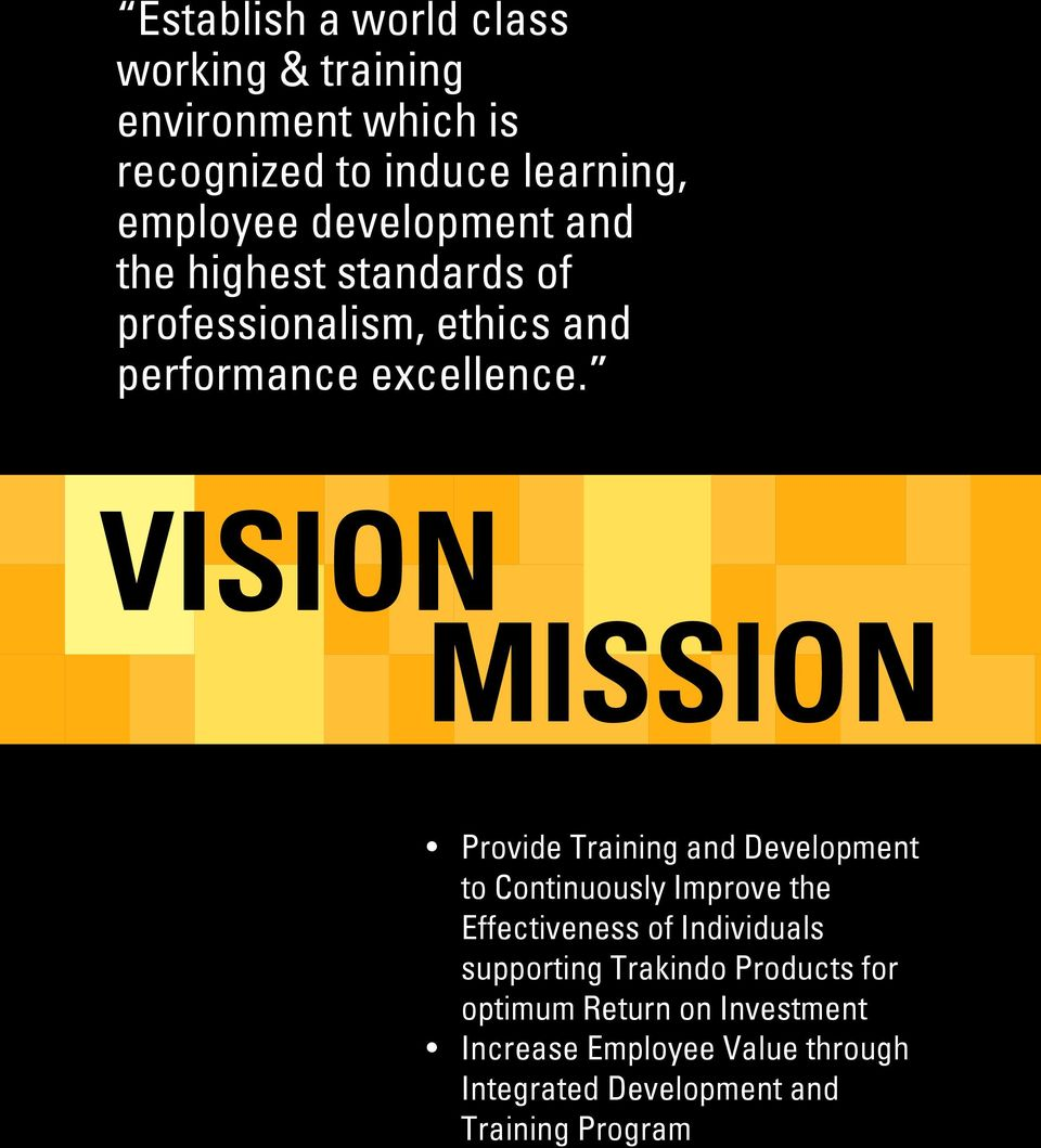 VISION MISSION Provide Training and Development to Continuously Improve the Effectiveness of Individuals supporting Trakindo Products