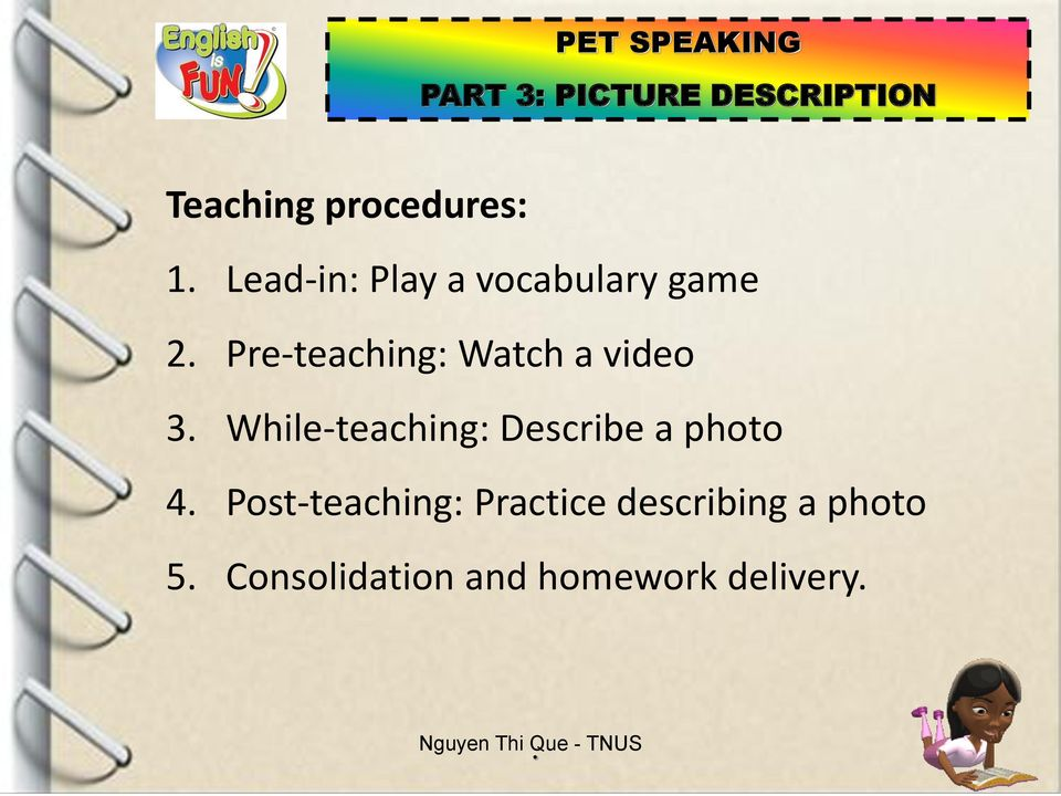 Pre-teaching: Watch a video 3 While-teaching: Describe a