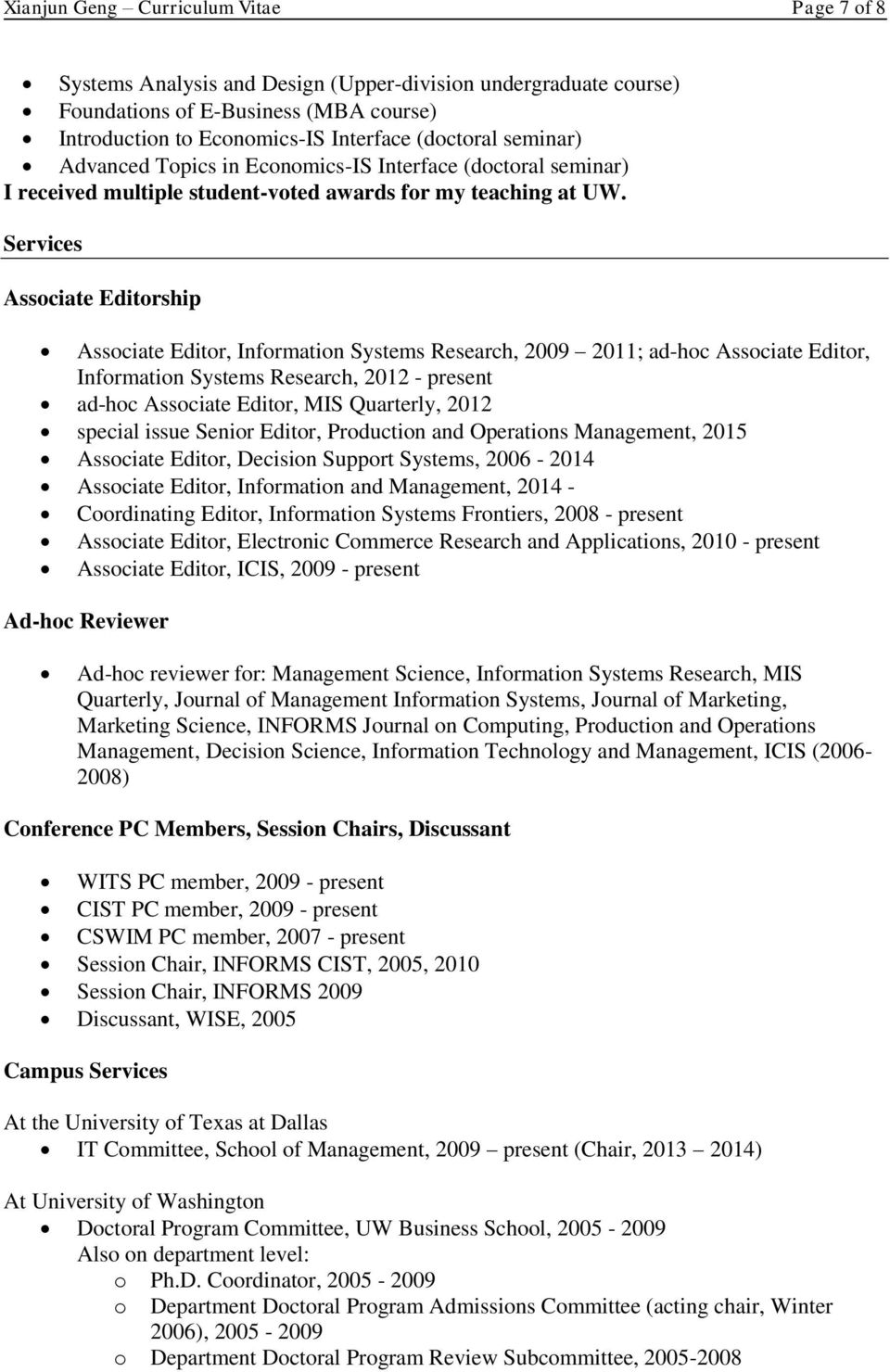 Services Associate Editorship Associate Editor, Information Systems Research, 2009 2011; ad-hoc Associate Editor, Information Systems Research, 2012 - present ad-hoc Associate Editor, MIS Quarterly,