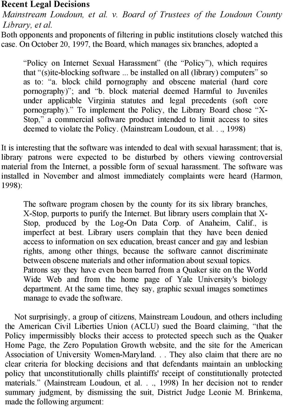 On October 20, 1997, the Board, which manages six branches, adopted a Policy on Internet Sexual Harassment (the Policy ), which requires that (s)ite-blocking software.