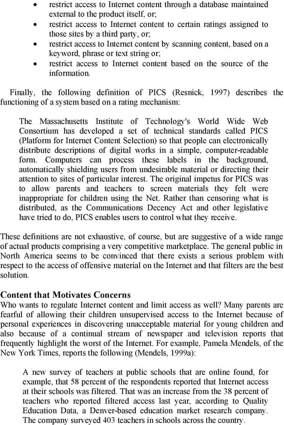 Finally, the following definition of PICS (Resnick, 1997) describes the functioning of a system based on a rating mechanism: The Massachusetts Institute of Technology's World Wide Web Consortium has