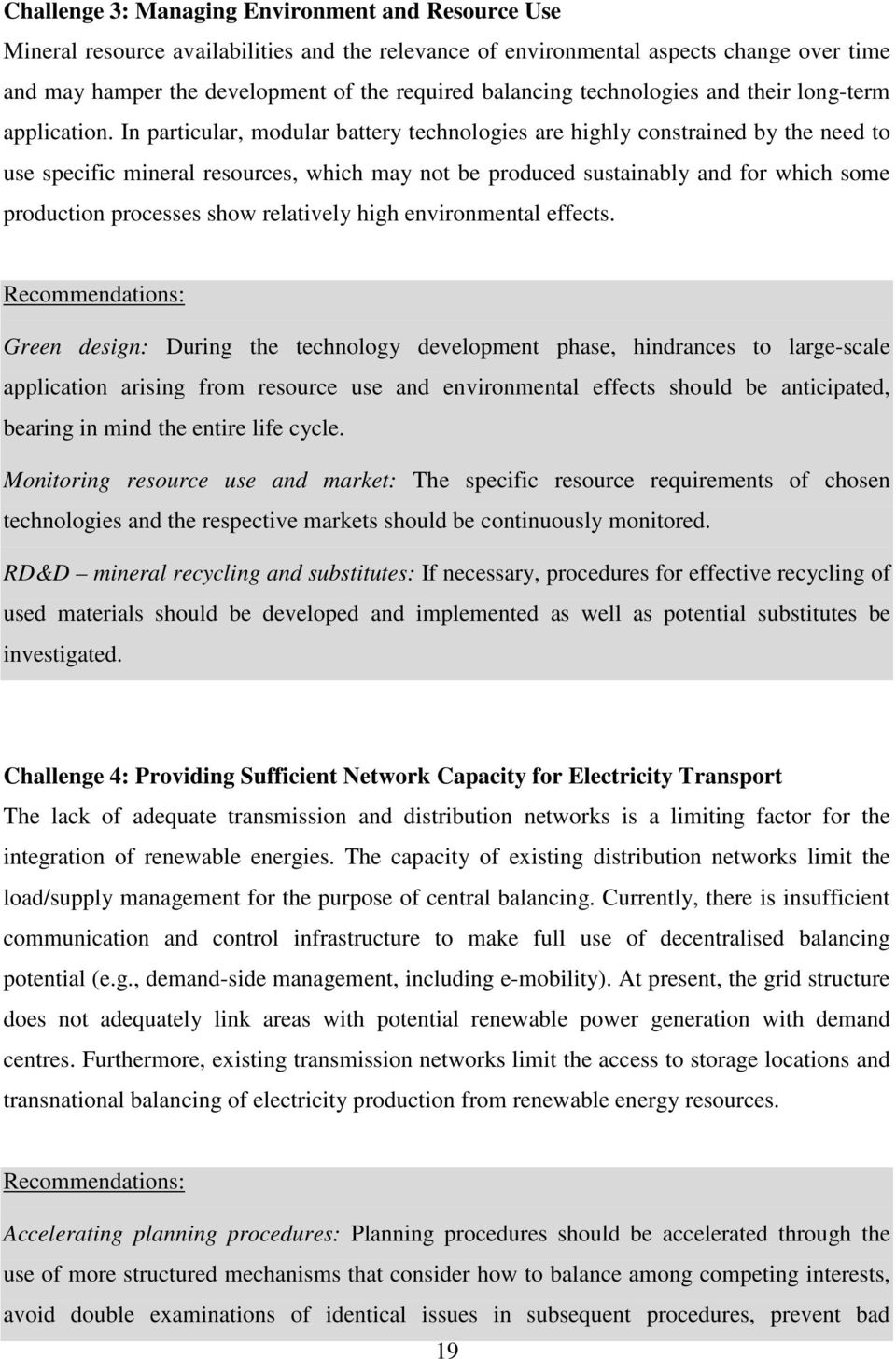 In particular, modular battery technologies are highly constrained by the need to use specific mineral resources, which may not be produced sustainably and for which some production processes show
