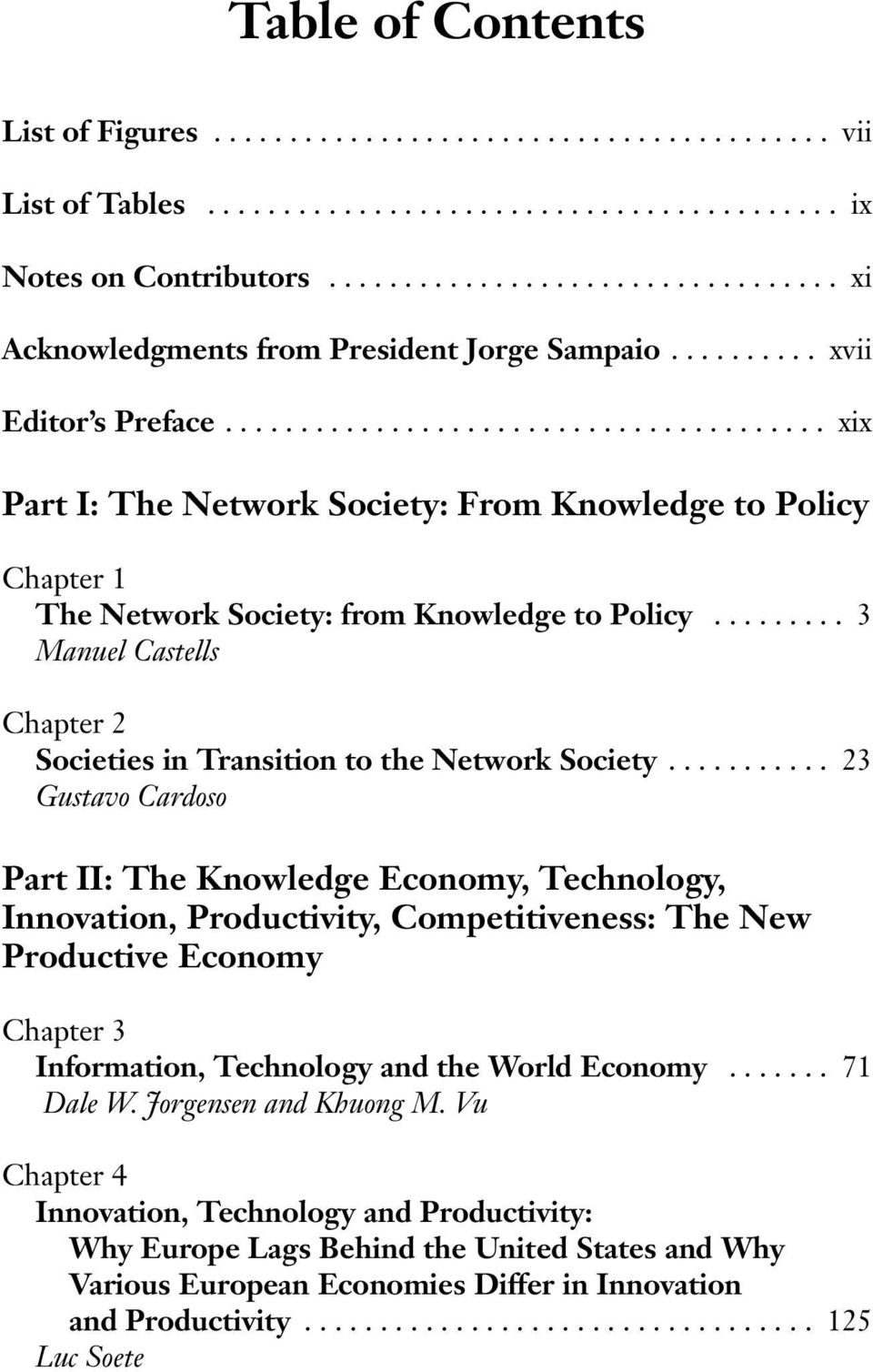 ....................................... xix Part I: The Network Society: From Knowledge to Policy Chapter 1 The Network Society: from Knowledge to Policy.