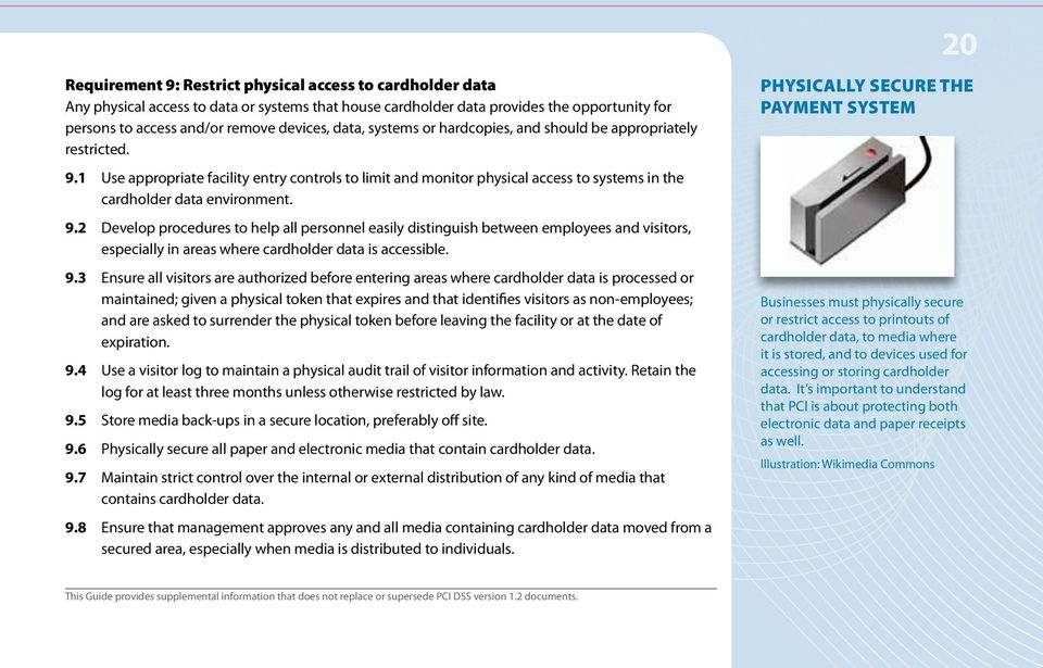 1 Use appropriate facility entry controls to limit and monitor physical access to systems in the cardholder data environment. 9.