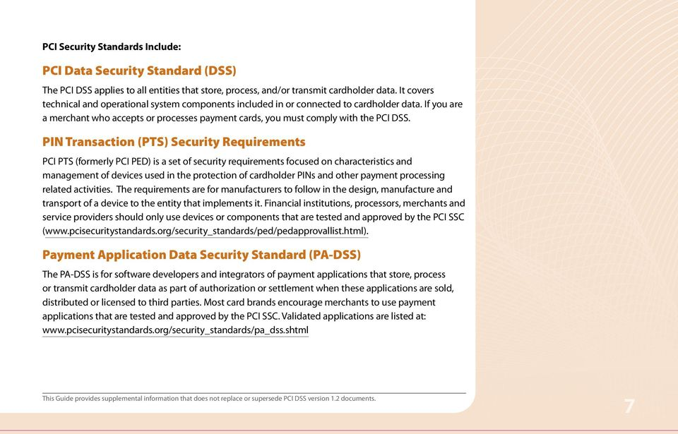 PIN Transaction (PTS) Security Requirements PCI PTS (formerly PCI PED) is a set of security requirements focused on characteristics and management of devices used in the protection of cardholder PINs