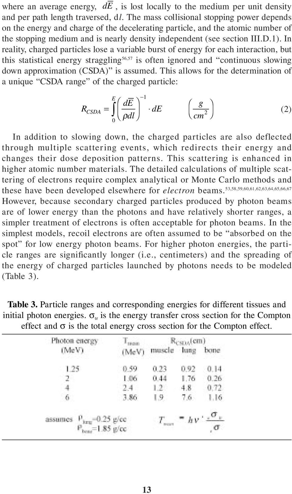 In reality, charged particles lose a variable burst of energy for each interaction, but this statistical energy straggling 56,57 is often ignored and continuous slowing down approximation (CSDA) is