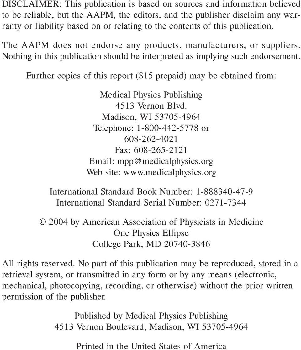Further copies of this report ($15 prepaid) may be obtained from: Medical Physics Publishing 4513 Vernon Blvd.