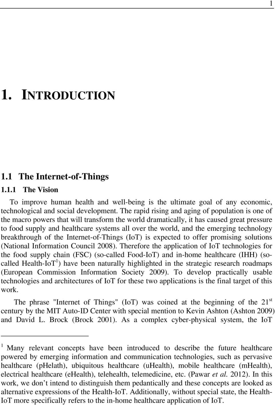 and the emerging technology breakthrough of the Internet-of-Things (IoT) is expected to offer promising solutions (National Information Council 2008).