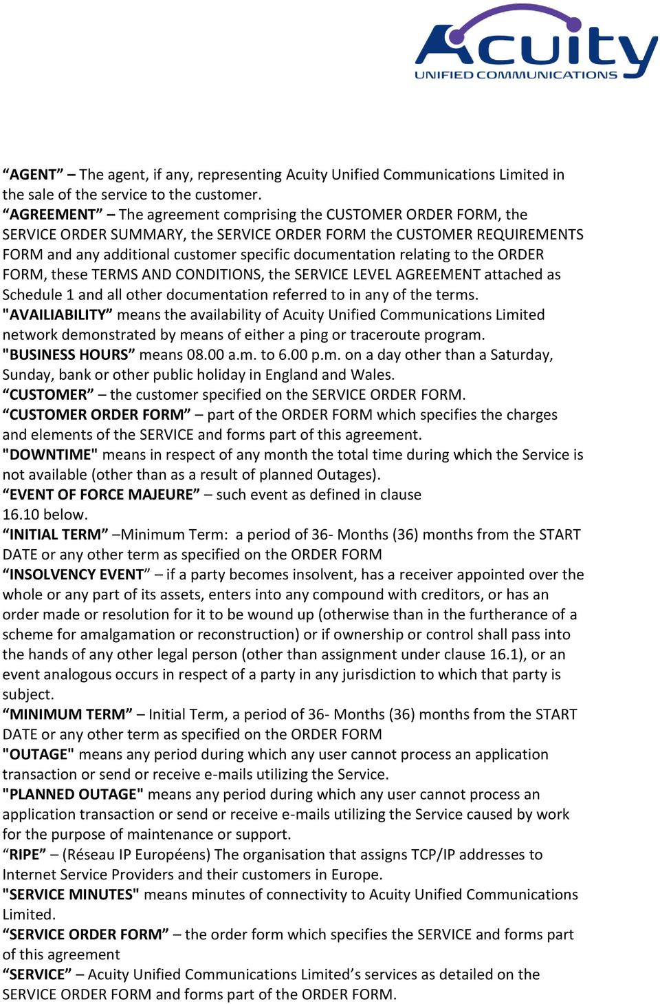 relating to the ORDER FORM, these TERMS AND CONDITIONS, the SERVICE LEVEL AGREEMENT attached as Schedule 1 and all other documentation referred to in any of the terms.