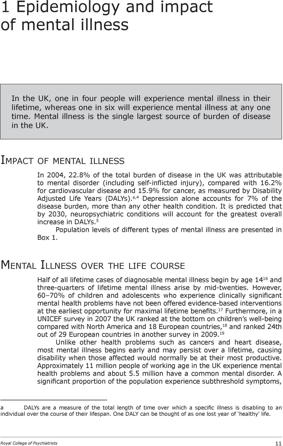8% of the total burden of disease in the UK was attributable to mental disorder (including self-inflicted injury), compared with 16.2% for cardiovascular disease and 15.