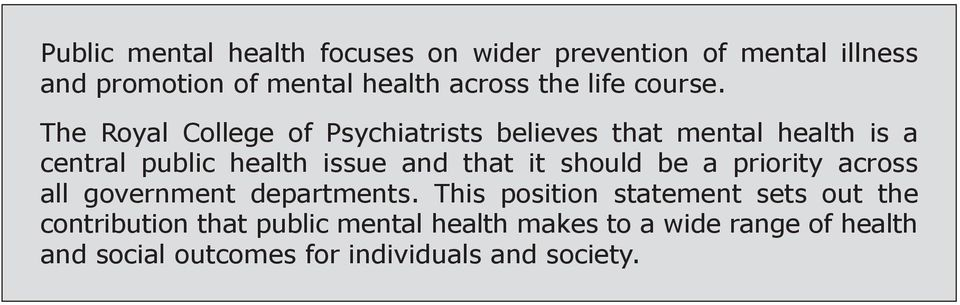 The Royal College of Psychiatrists believes that mental health is a central public health issue and that it