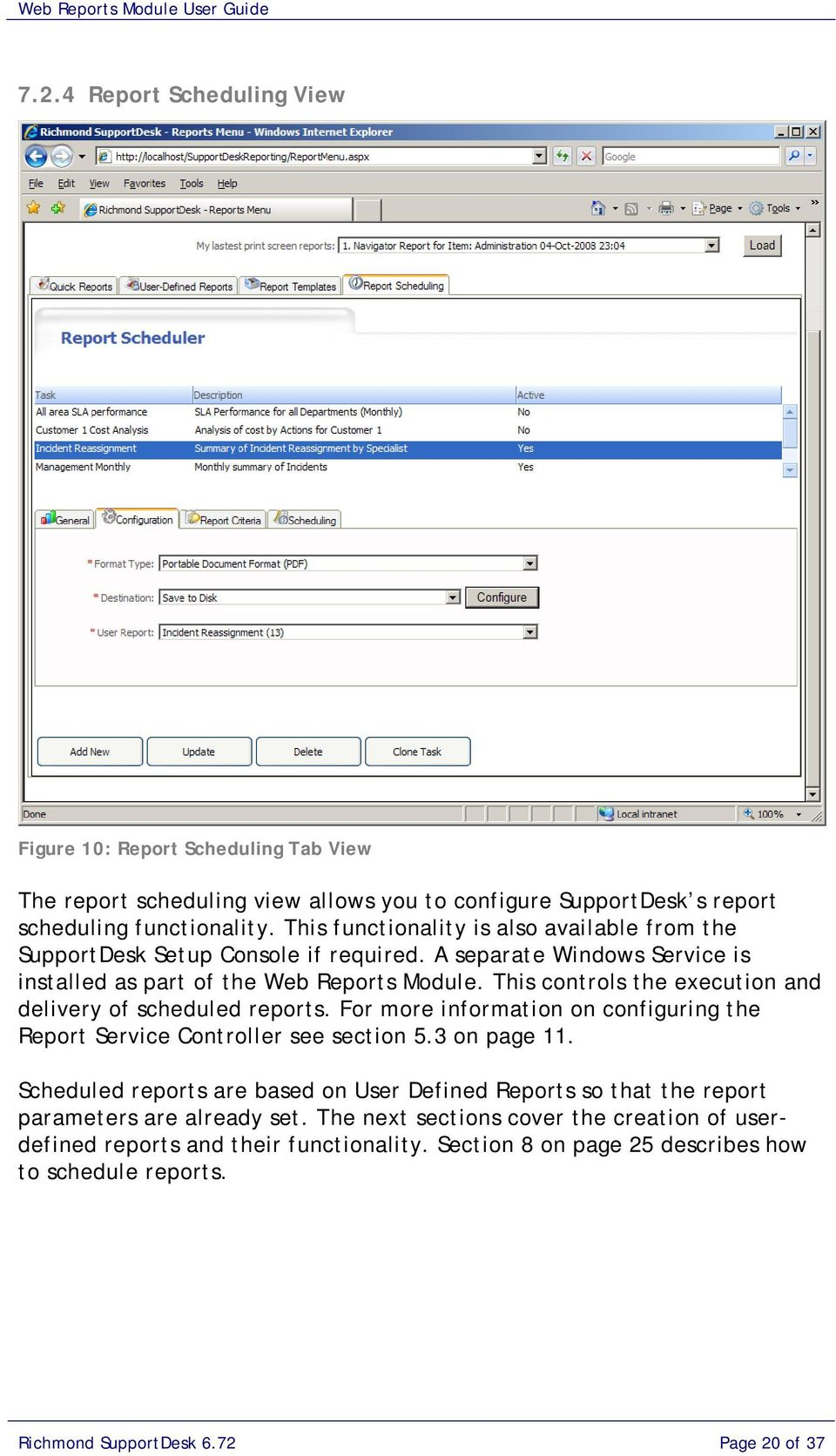 This controls the execution and delivery of scheduled reports. For more information on configuring the Report Service Controller see section 5.3 on page 11.