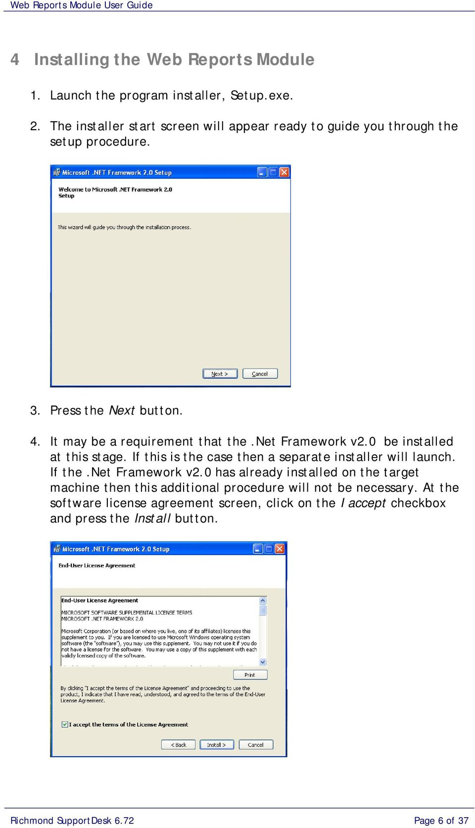 net Framework v2.0 be installed at this stage. If this is the case then a separate installer will launch. If the.net Framework v2.0 has already installed on the target machine then this additional procedure will not be necessary.