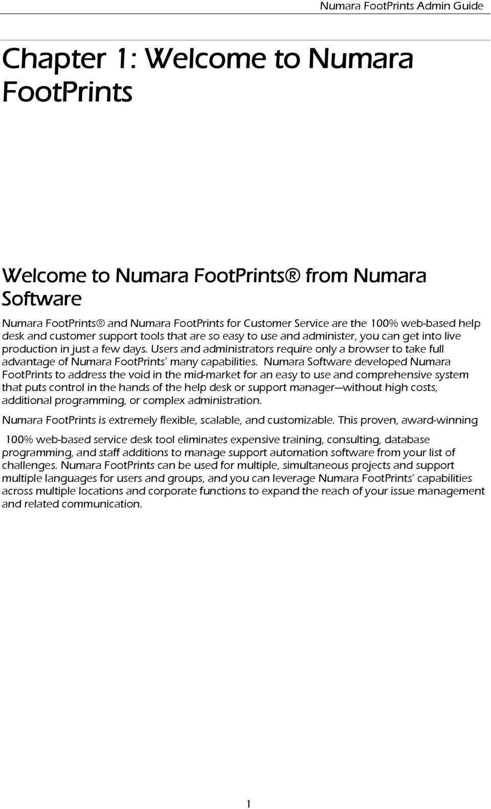 Numara Sftware develped Numara FtPrints t address the vid in the mid-market fr an easy t use and cmprehensive system that puts cntrl in the hands f the help desk r supprt manager withut high csts,