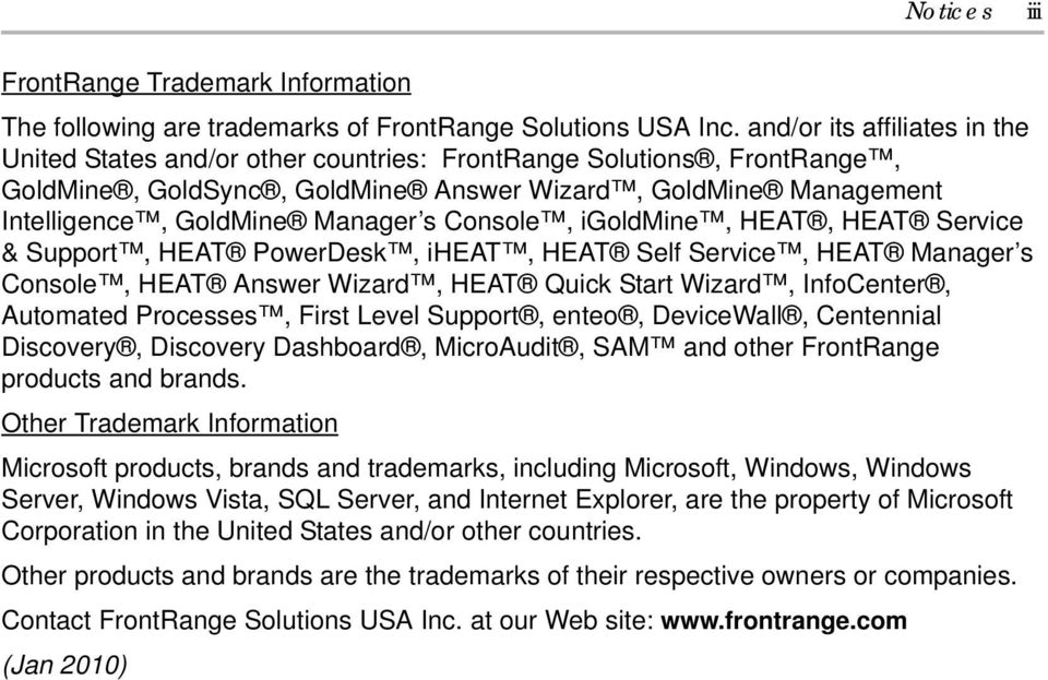 Console, igoldmine, HEAT, HEAT Service & Support, HEAT PowerDesk, iheat, HEAT Self Service, HEAT Manager s Console, HEAT Answer Wizard, HEAT Quick Start Wizard, InfoCenter, Automated Processes, First