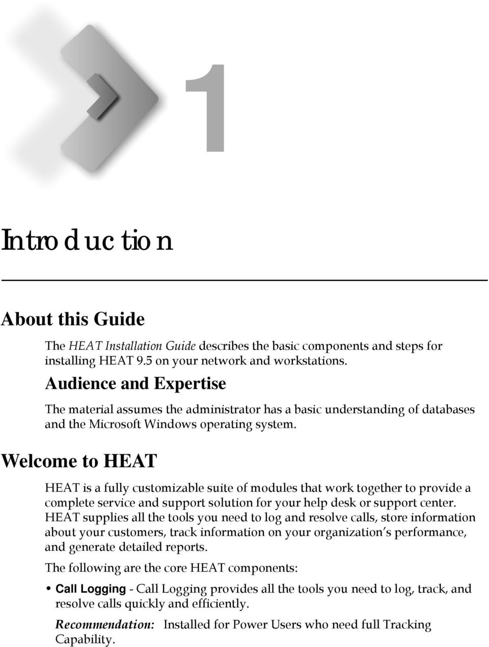 Welcome to HEAT HEAT is a fully customizable suite of modules that work together to provide a complete service and support solution for your help desk or support center.