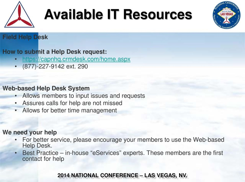 290 Web-based Help Desk System Allows members to input issues and requests Assures calls for help are not missed
