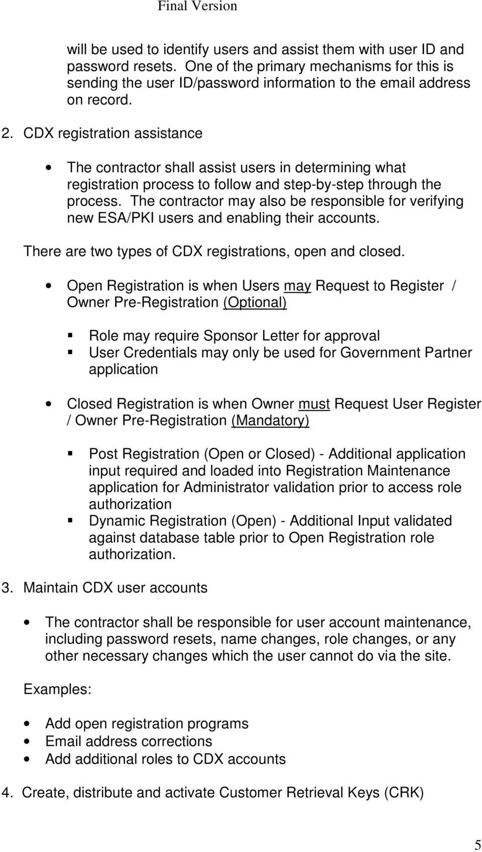 The contractor may also be responsible for verifying new ESA/PKI users and enabling their accounts. There are two types of CDX registrations, open and closed.