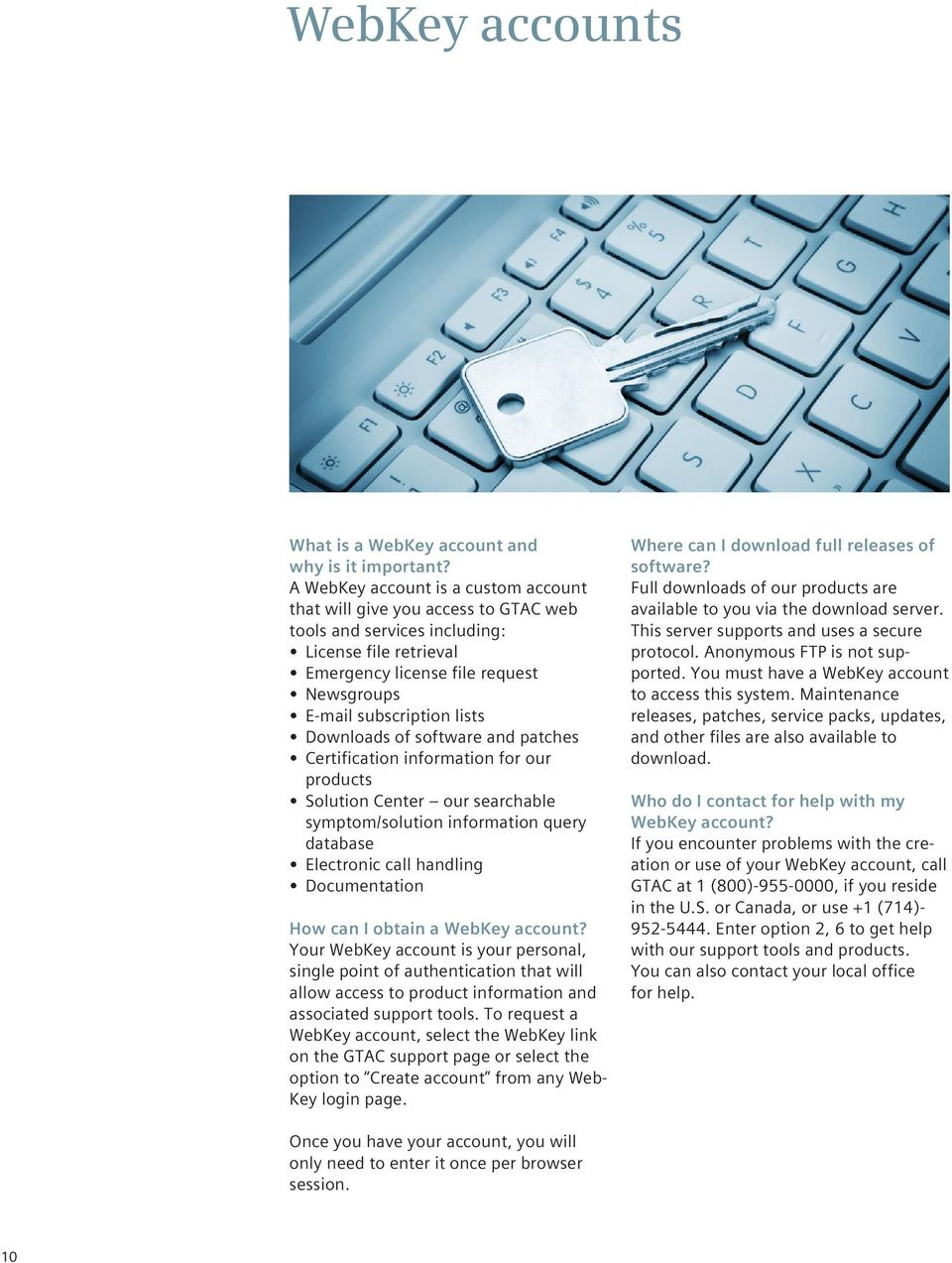 Downloads of software and patches Certification information for our products Solution Center our searchable symptom/solution information query database Electronic call handling Documentation How can