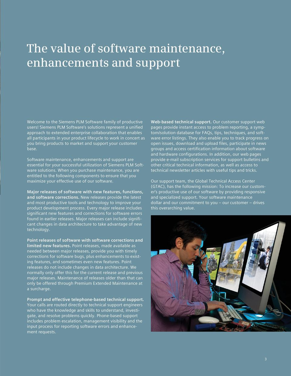 market and support your customer base. Software maintenance, enhancements and support are essential for your successful utilization of Siemens PLM Software solutions.
