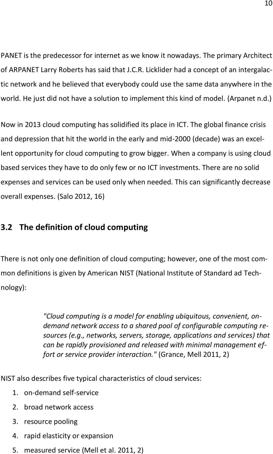 He just did not have a solution to implement this kind of model. (Arpanet n.d.) Now in 2013 cloud computing has solidified its place in ICT.