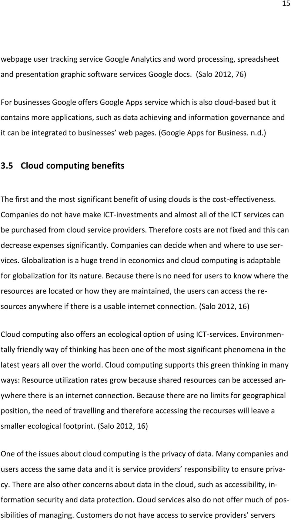 integrated to businesses web pages. (Google Apps for Business. n.d.) 3.5 Cloud computing benefits The first and the most significant benefit of using clouds is the cost-effectiveness.