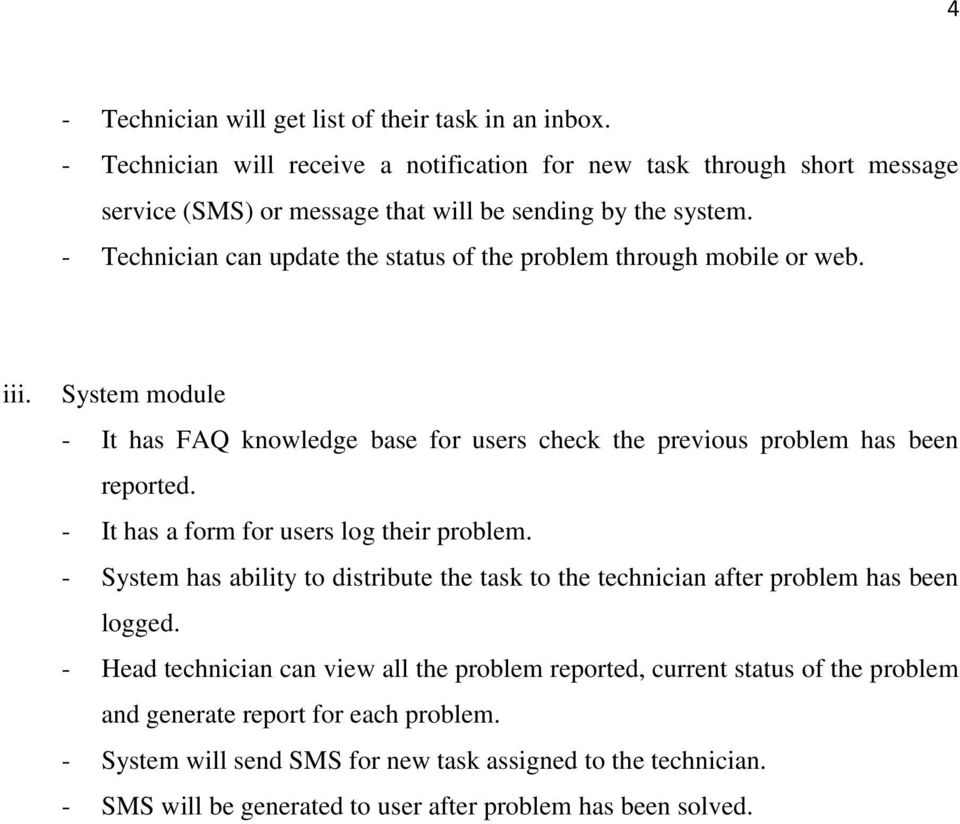 - Technician can update the status of the problem through mobile or web. iii. System module - It has FAQ knowledge base for users check the previous problem has been reported.
