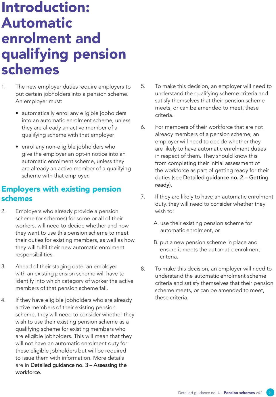 non-eligible jobholders who give the employer an opt-in notice into an automatic enrolment scheme, unless they are already an active member of a qualifying scheme with that employer.