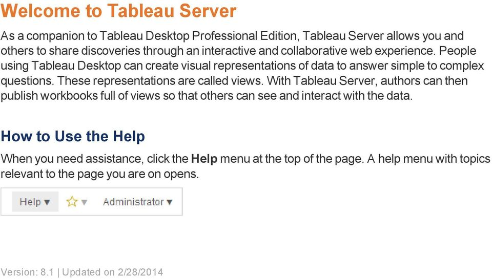These representations are called views. With Tableau Server, authors can then publish workbooks full of views so that others can see and interact with the data.