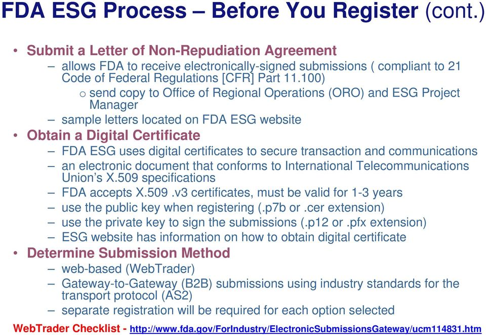 100) o send copy to Office of Regional Operations (ORO) and ESG Project Manager sample letters located on FDA ESG website Obtain a Digital Certificate FDA ESG uses digital certificates to secure