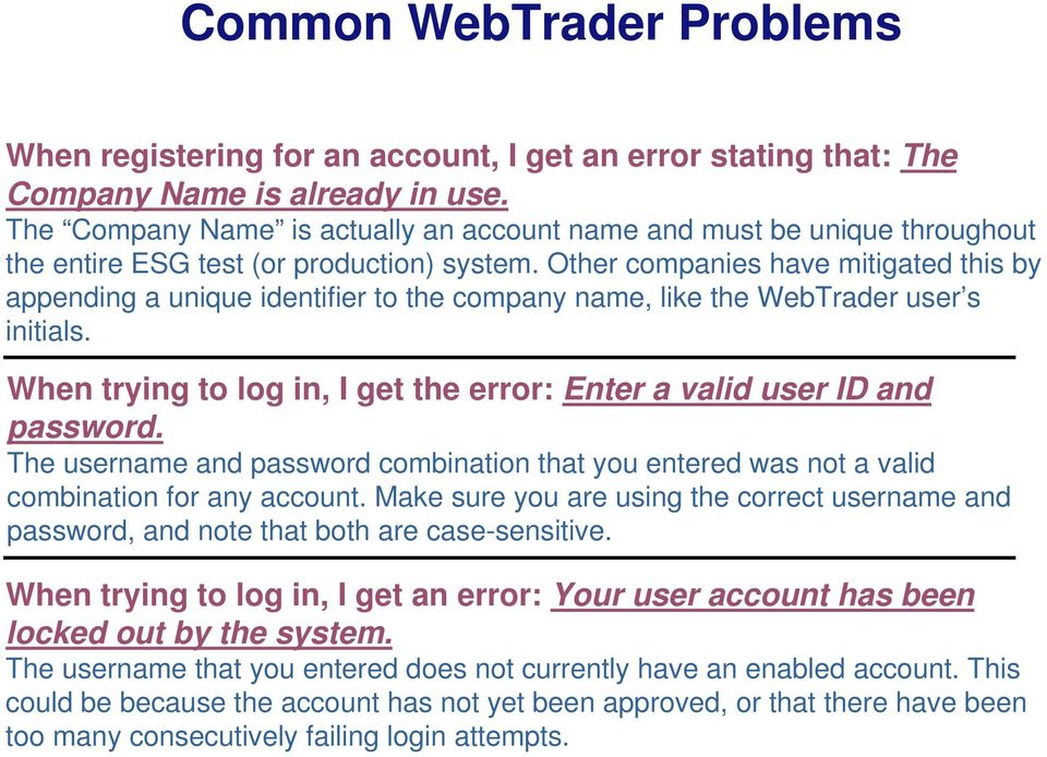 Other companies have mitigated this by appending a unique identifier to the company name, like the WebTrader user s initials.
