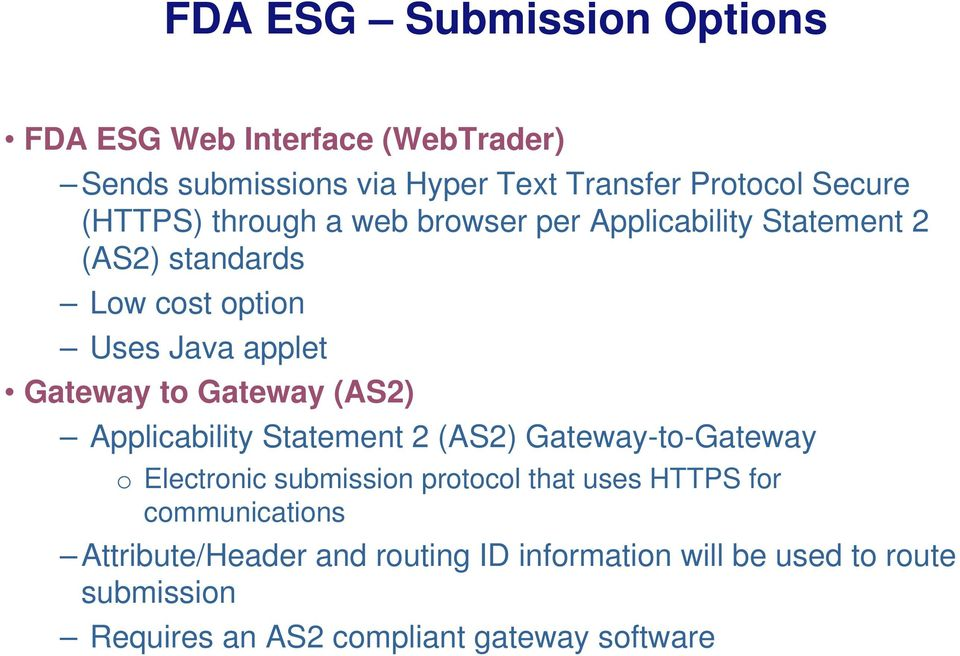 Gateway (AS2) Applicability Statement 2 (AS2) Gateway-to-Gateway o Electronic submission protocol that uses HTTPS for